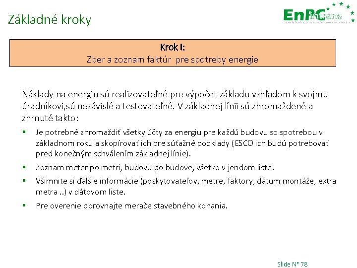 Základné kroky Krok I: Zber a zoznam faktúr pre spotreby energie Náklady na energiu