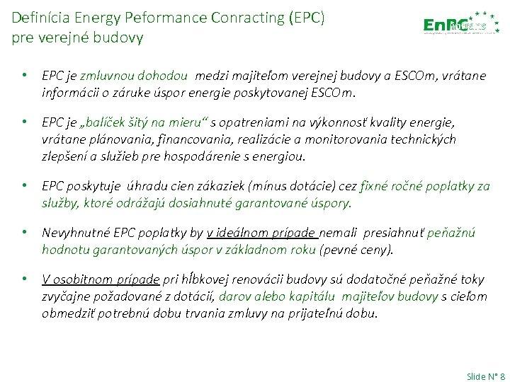 Definícia Energy Peformance Conracting (EPC) pre verejné budovy • EPC je zmluvnou dohodou medzi