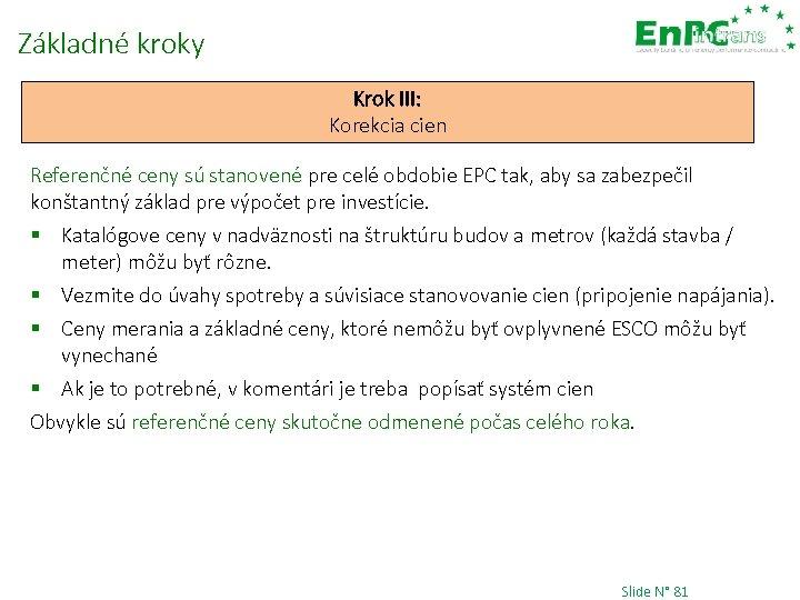 Základné kroky Krok III: Korekcia cien Referenčné ceny sú stanovené pre celé obdobie EPC