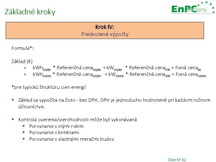 Základné kroky Krok IV: Predvolené výpočty Formula*: Základ (€) = k. Whteplo * Referenčná