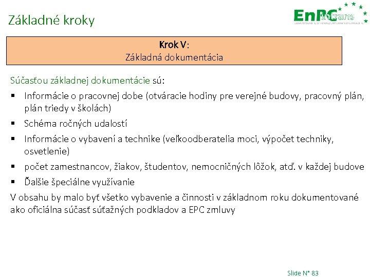 Základné kroky Krok V: Základná dokumentácia Súčasťou základnej dokumentácie sú: § Informácie o pracovnej