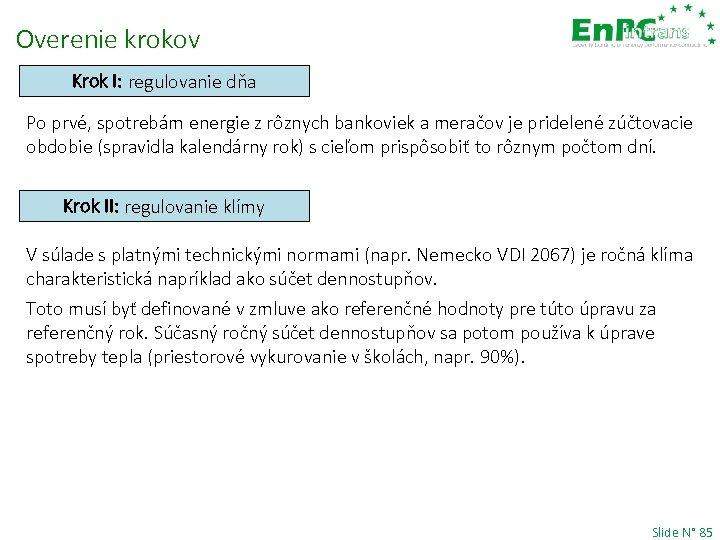 Overenie krokov Krok I: regulovanie dňa Po prvé, spotrebám energie z rôznych bankoviek a