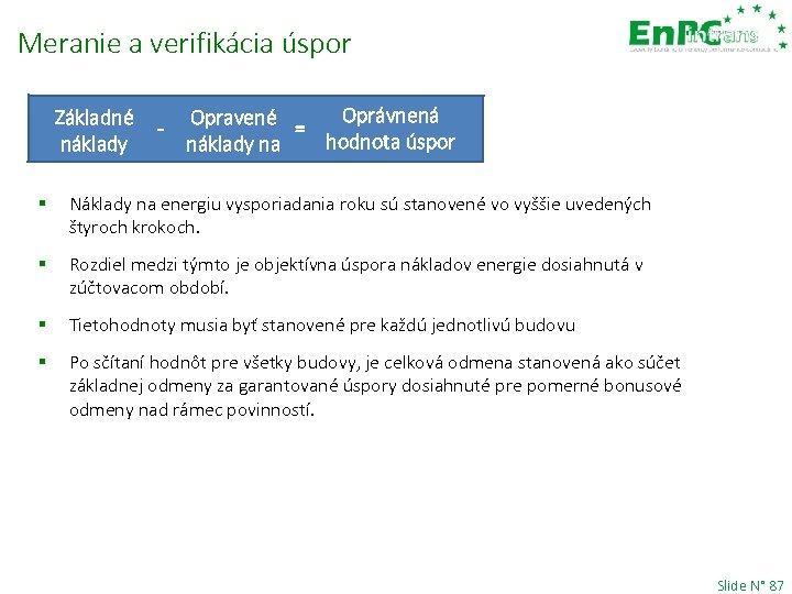 Meranie a verifikácia úspor Základné náklady - Oprávnená Opravené = hodnota úspor náklady na