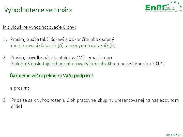 Vyhodnotenie seminára Individuálne vyhodnocovacie úlohy: 1. Prosím, buďte taký láskavý a dokončite oba osobný