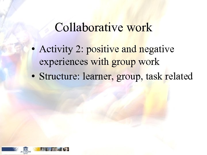 Collaborative work • Activity 2: positive and negative experiences with group work • Structure: