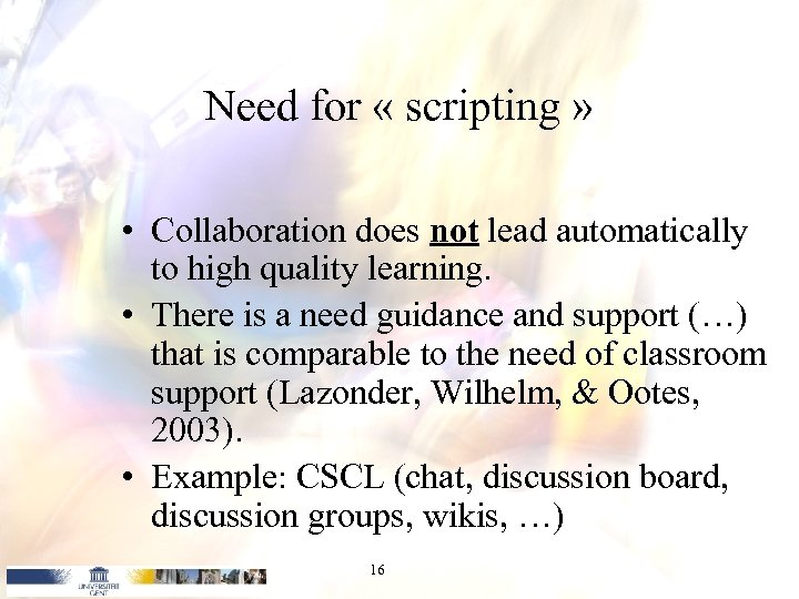 Need for « scripting » • Collaboration does not lead automatically to high quality