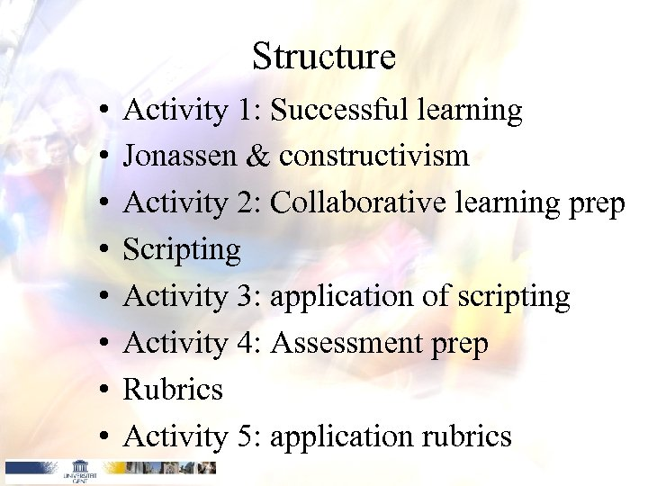 Structure • • Activity 1: Successful learning Jonassen & constructivism Activity 2: Collaborative learning