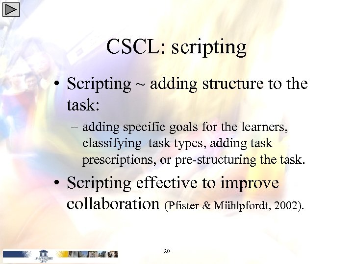 CSCL: scripting • Scripting ~ adding structure to the task: – adding specific goals