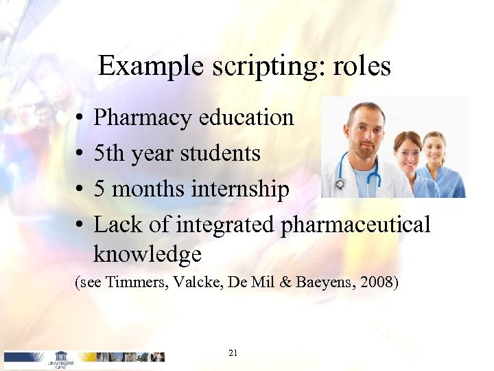 Example scripting: roles • • Pharmacy education 5 th year students 5 months internship