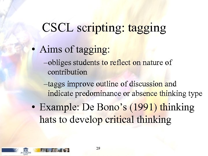 CSCL scripting: tagging • Aims of tagging: –obliges students to reflect on nature of
