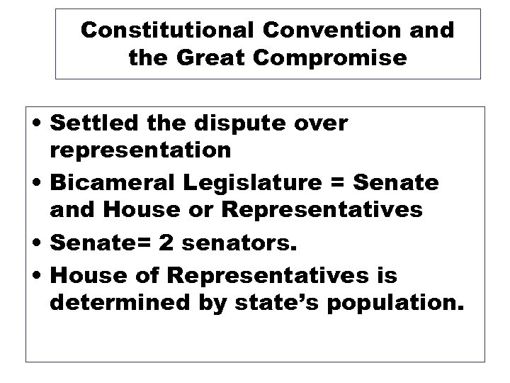 Constitutional Convention and the Great Compromise • Settled the dispute over representation • Bicameral