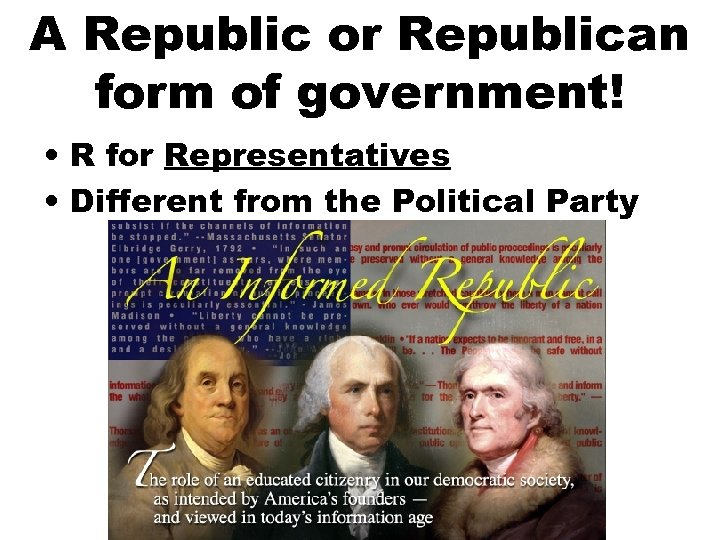 A Republic or Republican form of government! • R for Representatives • Different from