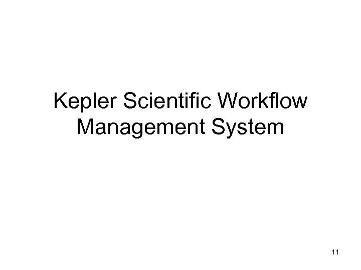Kepler Scientific Workflow Management System 11