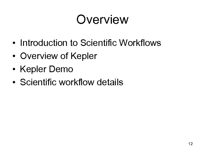 Overview • • Introduction to Scientific Workflows Overview of Kepler Demo Scientific workflow details