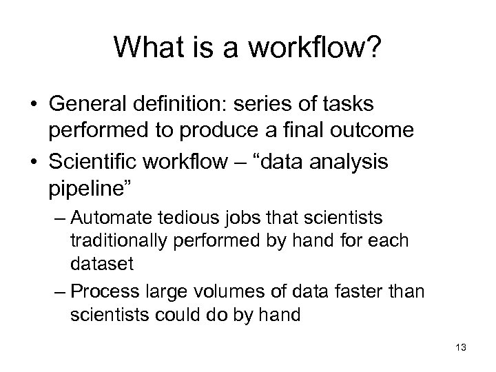 What is a workflow? • General definition: series of tasks performed to produce a