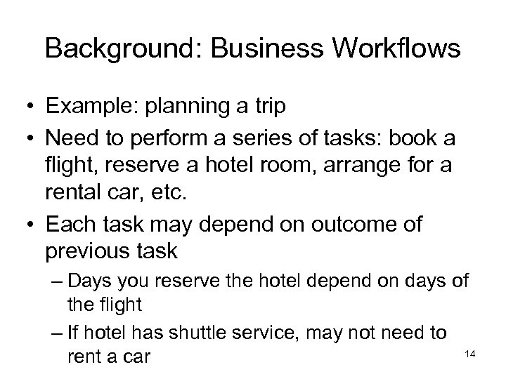 Background: Business Workflows • Example: planning a trip • Need to perform a series