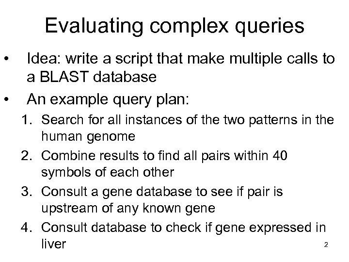 Evaluating complex queries • • Idea: write a script that make multiple calls to