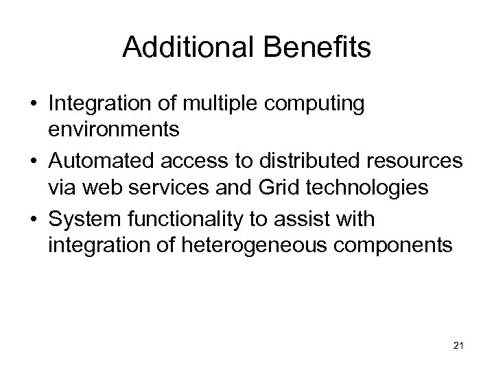 Additional Benefits • Integration of multiple computing environments • Automated access to distributed resources