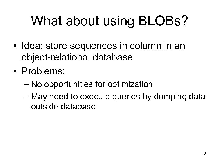 What about using BLOBs? • Idea: store sequences in column in an object-relational database
