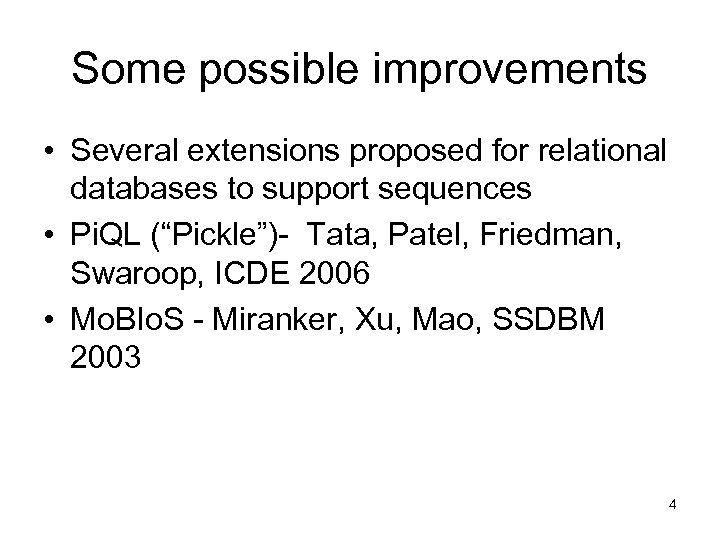 Some possible improvements • Several extensions proposed for relational databases to support sequences •