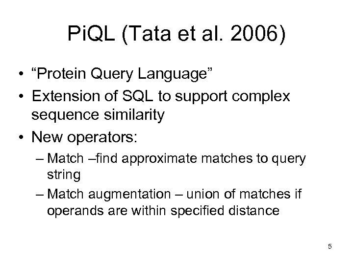 "Pi. QL (Tata et al. 2006) • ""Protein Query Language"" • Extension of SQL"