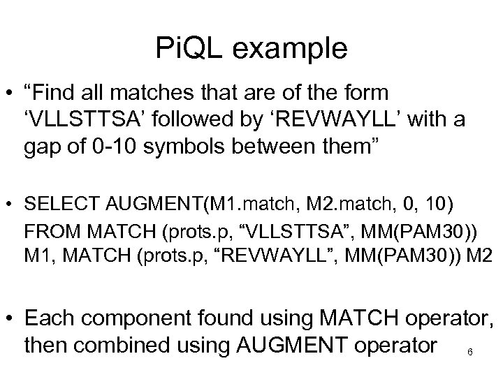 """Pi. QL example • """"Find all matches that are of the form 'VLLSTTSA' followed"""
