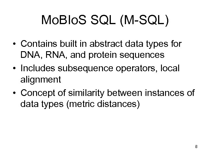 Mo. BIo. S SQL (M-SQL) • Contains built in abstract data types for DNA,
