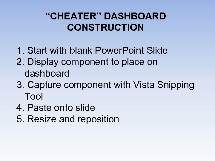 """""""CHEATER"""" DASHBOARD CONSTRUCTION 1. Start with blank Power. Point Slide 2. Display component to"""
