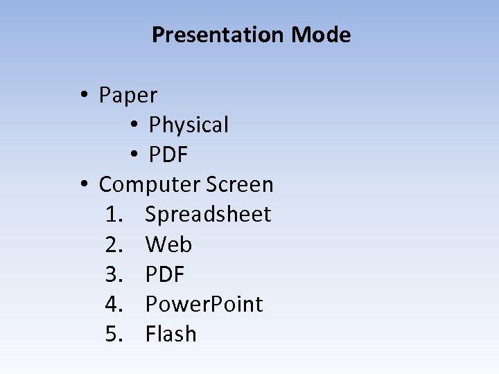 Presentation Mode • Paper • Physical • PDF • Computer Screen 1. Spreadsheet 2.