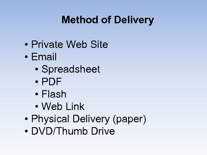 Method of Delivery • Private Web Site • Email • Spreadsheet • PDF •
