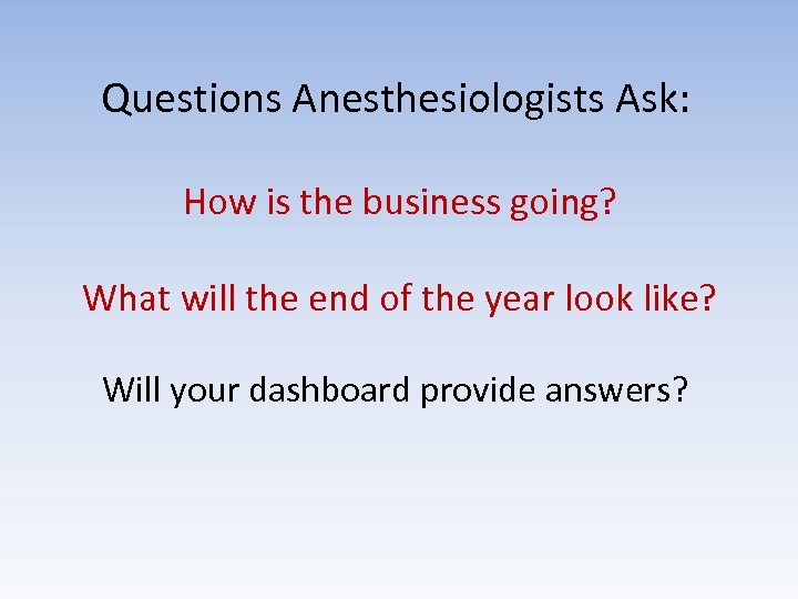 Questions Anesthesiologists Ask: How is the business going? What will the end of the