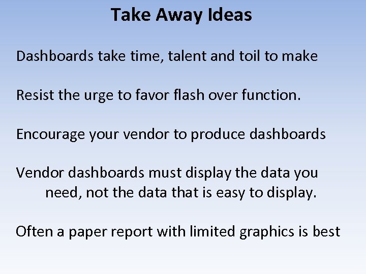 Take Away Ideas Dashboards take time, talent and toil to make Resist the urge