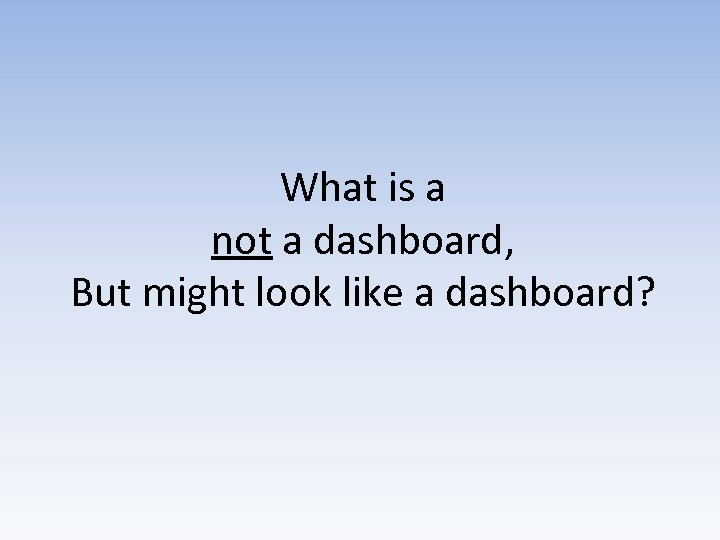 What is a not a dashboard, But might look like a dashboard?