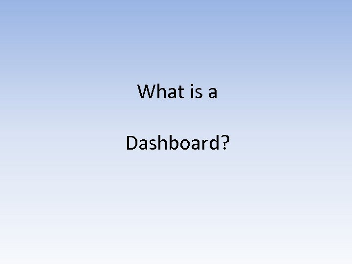 What is a Dashboard?