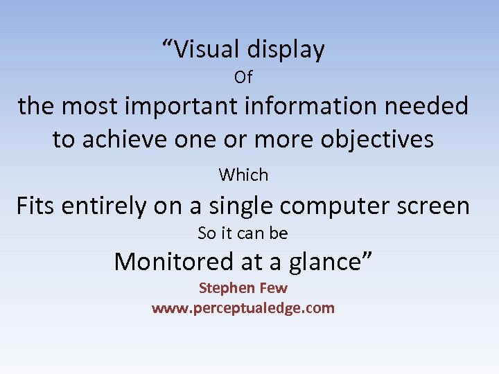 """""""Visual display Of the most important information needed to achieve one or more objectives"""