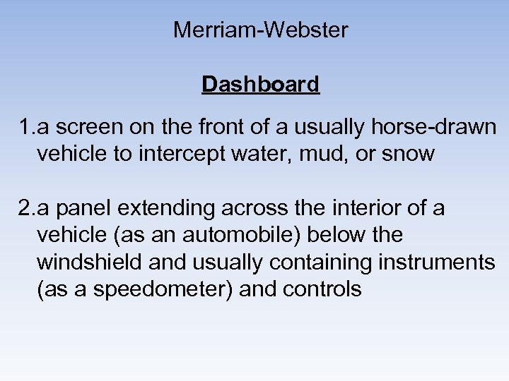 Merriam-Webster Dashboard 1. a screen on the front of a usually horse-drawn vehicle to