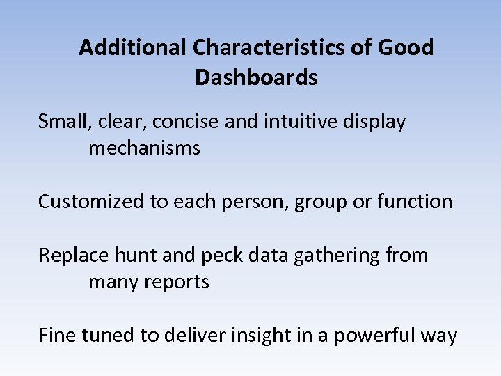 Additional Characteristics of Good Dashboards Small, clear, concise and intuitive display mechanisms Customized to