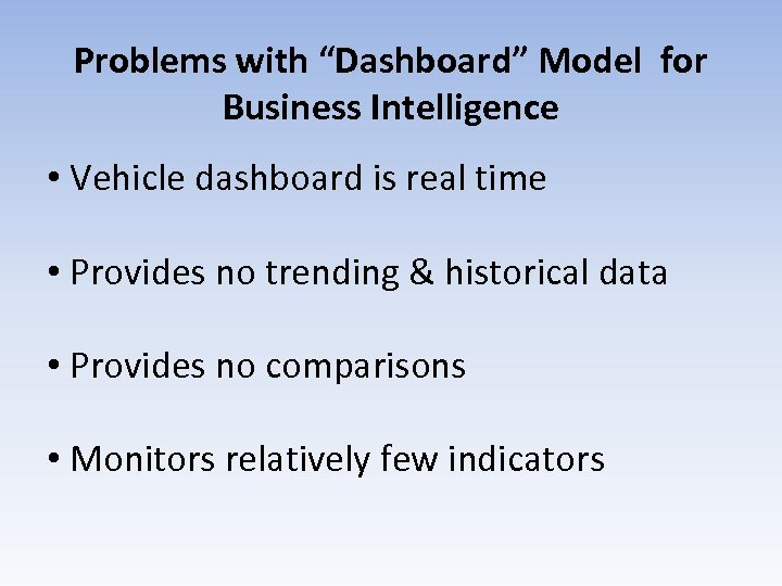 """Problems with """"Dashboard"""" Model for Business Intelligence • Vehicle dashboard is real time •"""