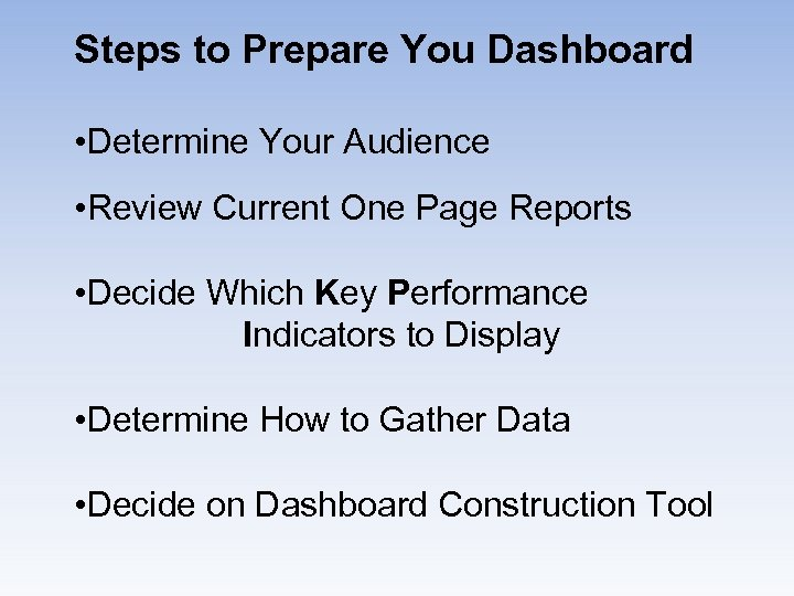 Steps to Prepare You Dashboard • Determine Your Audience • Review Current One Page