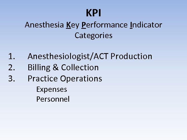 KPI Anesthesia Key Performance Indicator Categories 1. 2. 3. Anesthesiologist/ACT Production Billing & Collection