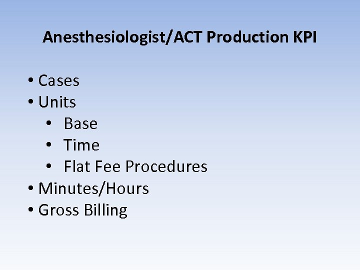 Anesthesiologist/ACT Production KPI • Cases • Units • Base • Time • Flat Fee