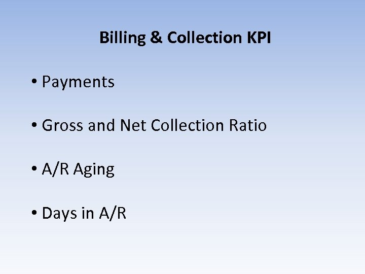 Billing & Collection KPI • Payments • Gross and Net Collection Ratio • A/R