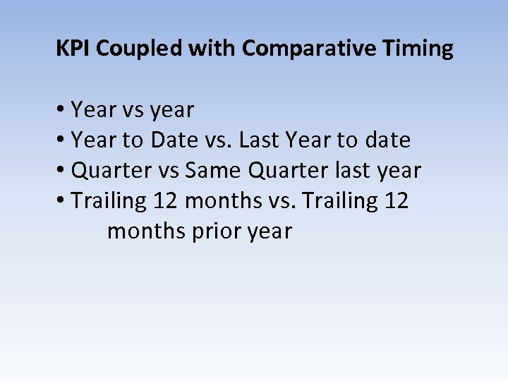 KPI Coupled with Comparative Timing • Year vs year • Year to Date vs.