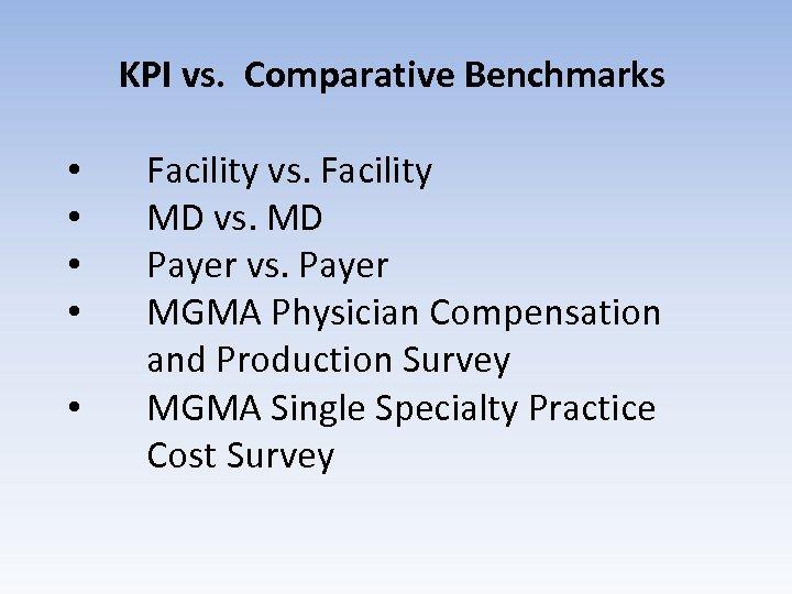 KPI vs. Comparative Benchmarks • • • Facility vs. Facility MD vs. MD Payer