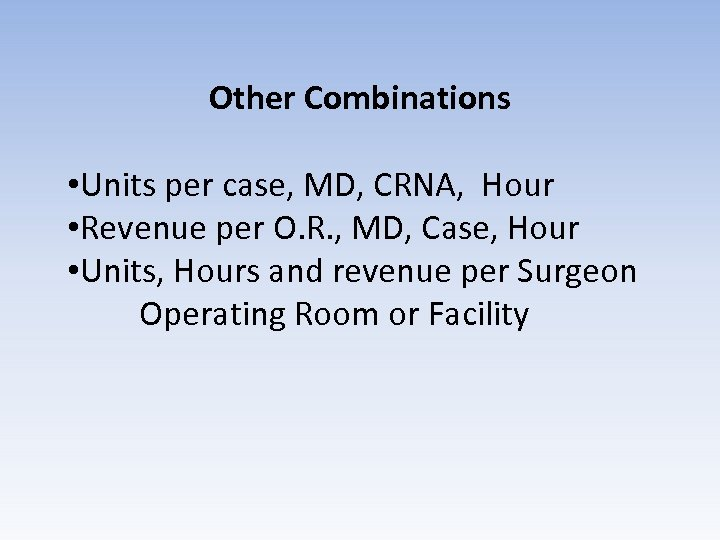 Other Combinations • Units per case, MD, CRNA, Hour • Revenue per O. R.