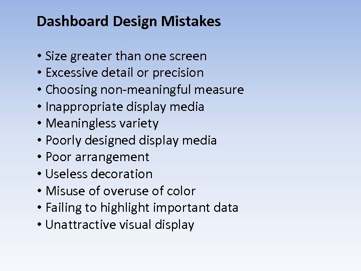 Dashboard Design Mistakes • Size greater than one screen • Excessive detail or precision