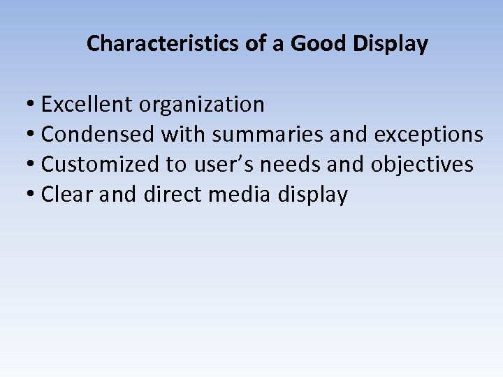 Characteristics of a Good Display • Excellent organization • Condensed with summaries and exceptions