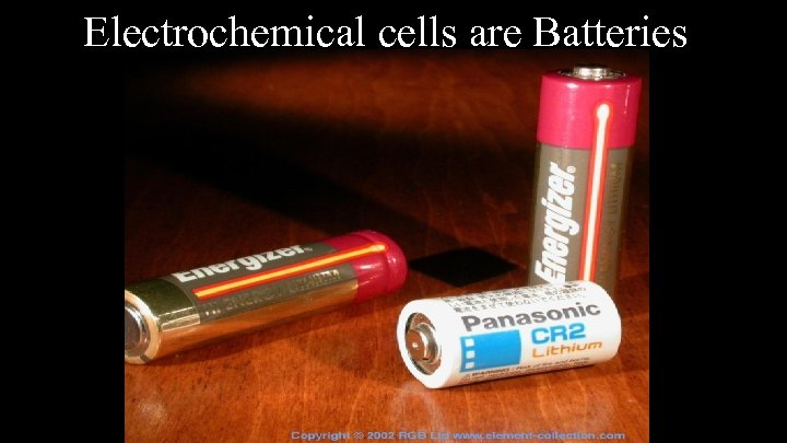 Electrochemical cells are Batteries