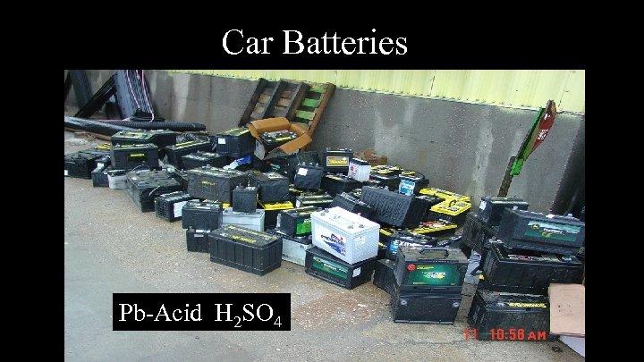 Car Batteries Pb-Acid H 2 SO 4