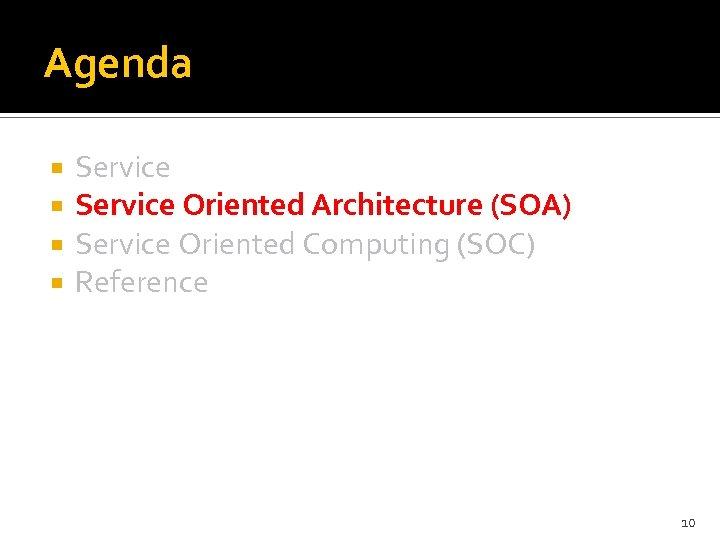 Agenda Service Oriented Architecture (SOA) Service Oriented Computing (SOC) Reference 10